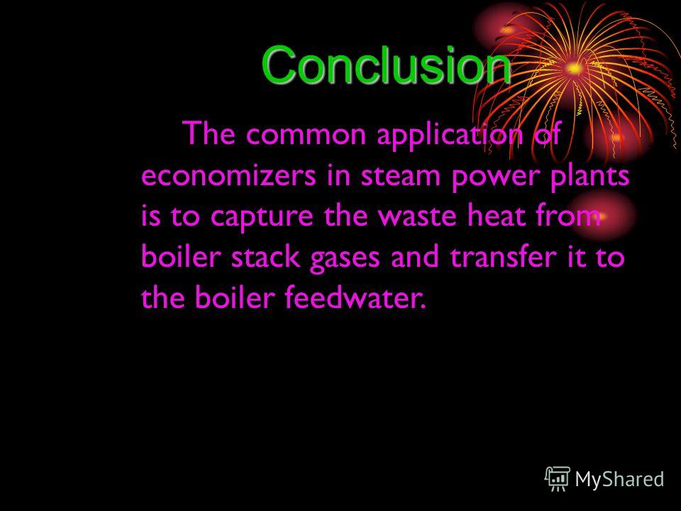 Conclusion The common application of economizers in steam power plants is to capture the waste heat from boiler stack gases and transfer it to the boiler feedwater.