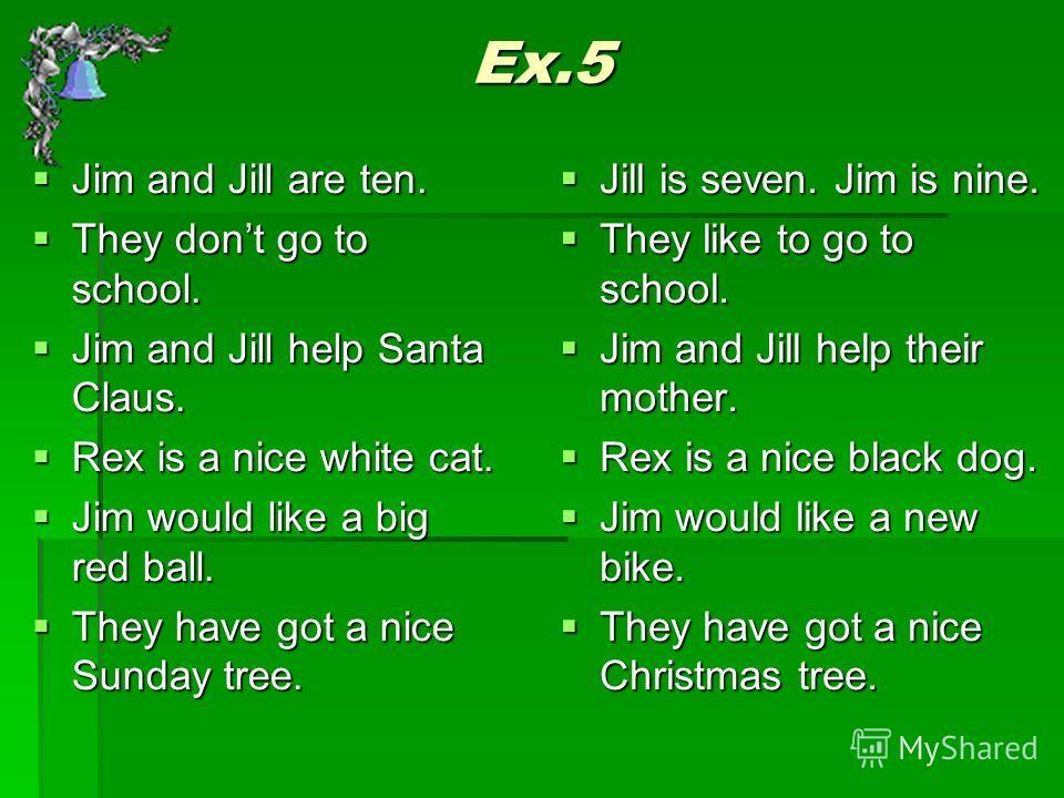 Ex. 4 Мы любим Рождество. Мы любим Рождество. Мы любим тебя, дорогой Санта! Мы любим тебя, дорогой Санта! Мне хотелось бы получить новые коньки. Мне хотелось бы получить новые коньки. У нас есть красивая рождественская ёлка. У нас есть красивая рожде