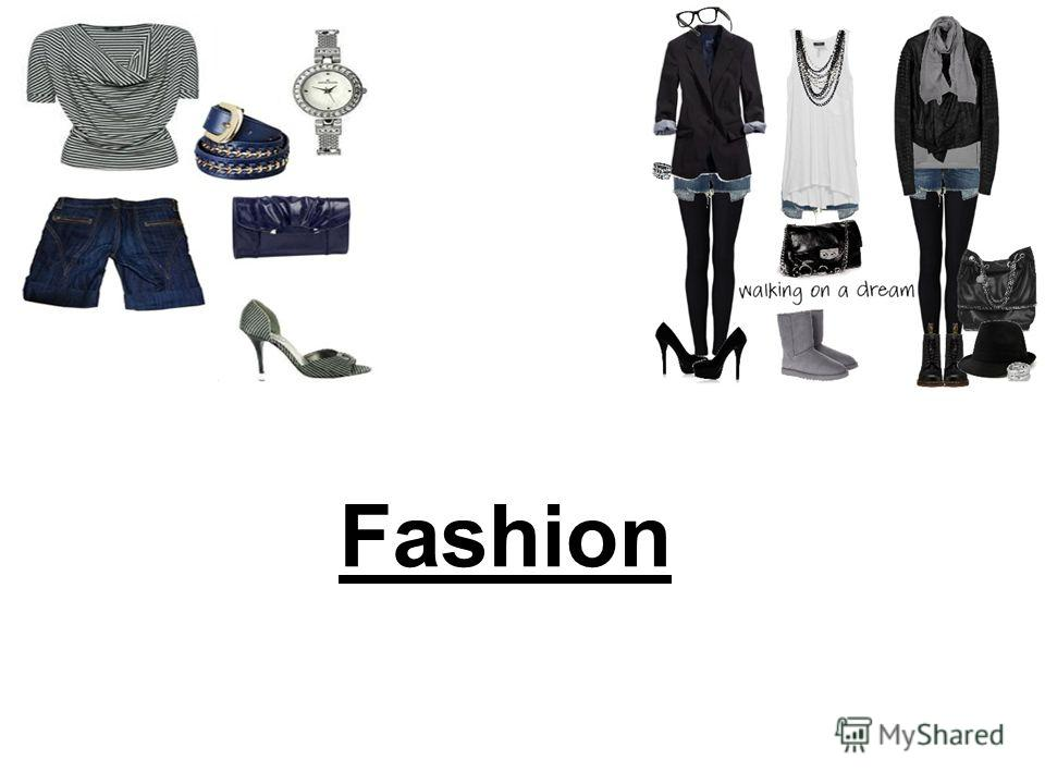 Fashion Style Fashion Is A General Term For A Popular Style Or Practice