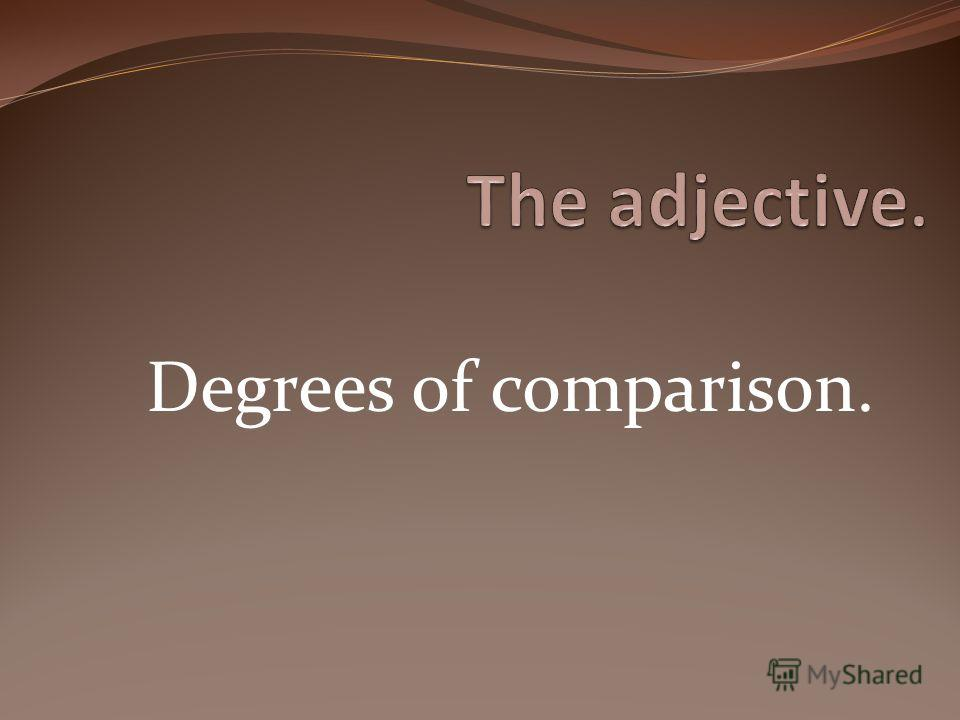 Degrees of comparison.