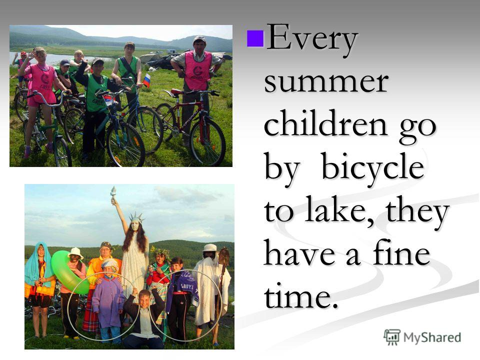 Every summer children go by bicycle to lake, they have a fine time.