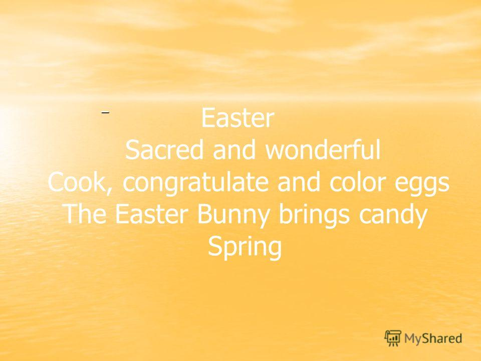 –. Easter Sacred and wonderful Cook, congratulate and color eggs The Easter Bunny brings candy Spring