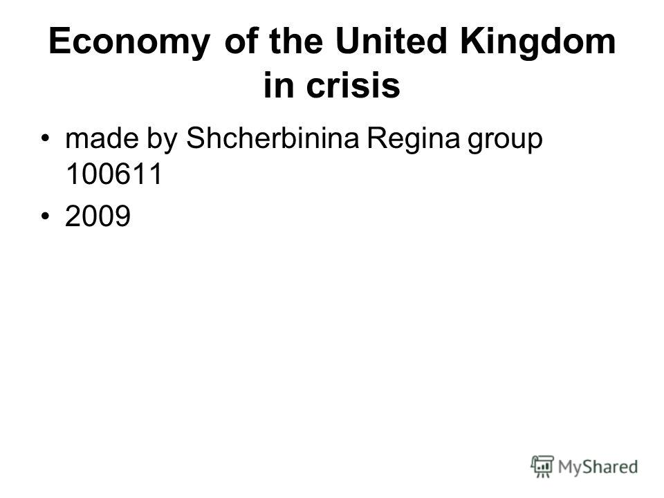 Economy of the United Kingdom in crisis made by Shcherbinina Regina group 100611 2009