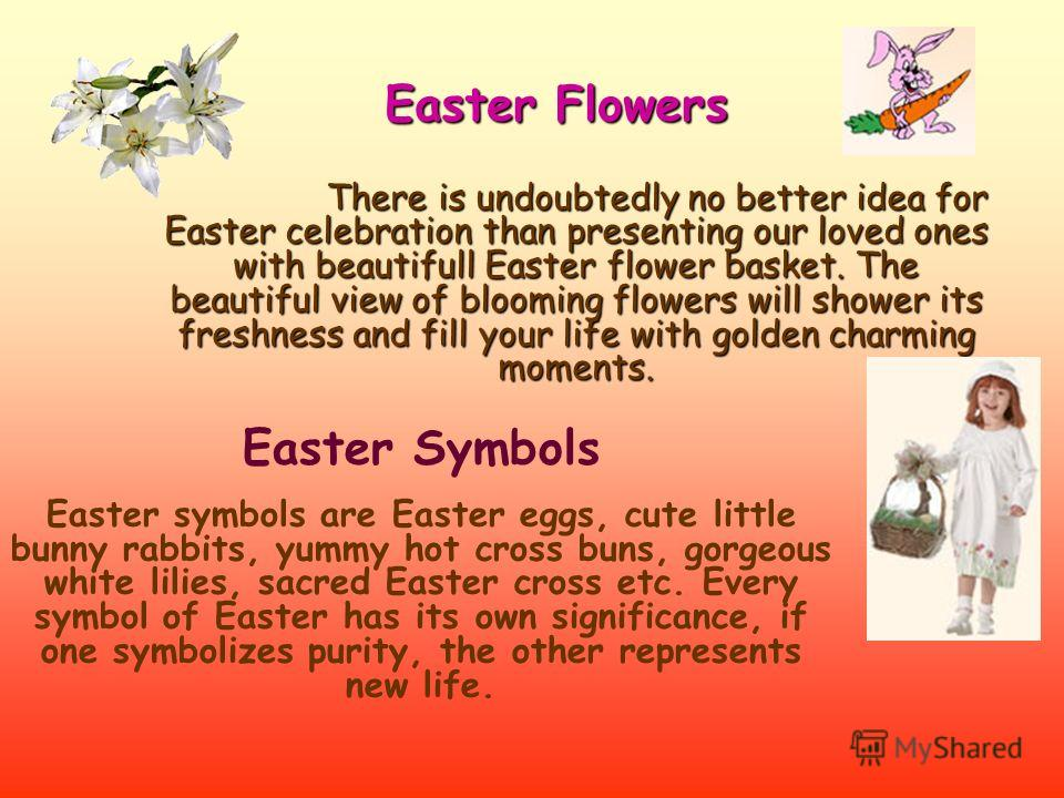Easter is a grand festival of Christians and is celebrated to honor the resurrection of Lord Jesus, the son of mother Mary. It is a festivity of happiness and joy, as it was in the Easter springtime when people had witnessed Jesus' return to life. In