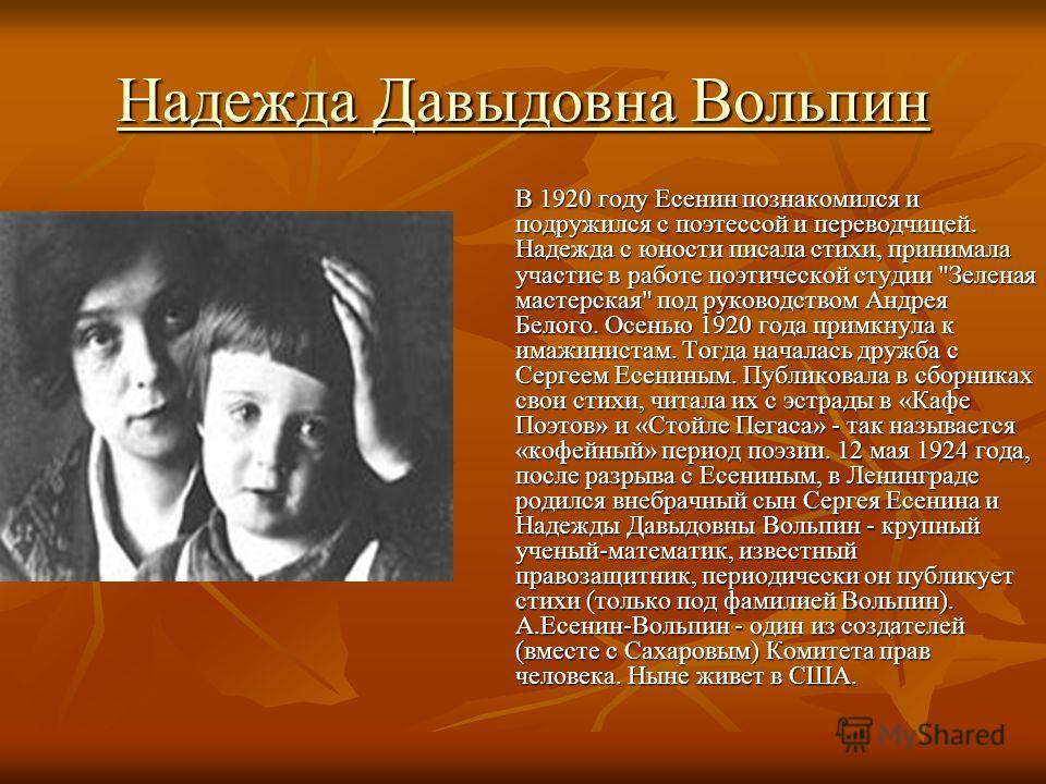 Надежда Давыдовна Вольпин Надежда Давыдовна Вольпин В 1920 году Есенин познакомился и подружился с поэтессой и переводчицей. Надежда с юности писала стихи, принимала участие в работе поэтической студии