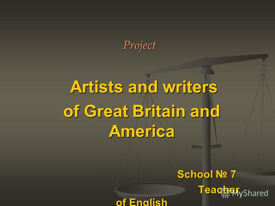 Project Artists and writers Artists and writers of Great Britain and America School 7 School 7 Teacher of English Teacher of English Drogavtseva E.V. Drogavtseva E.V. Georgievsk, 2011