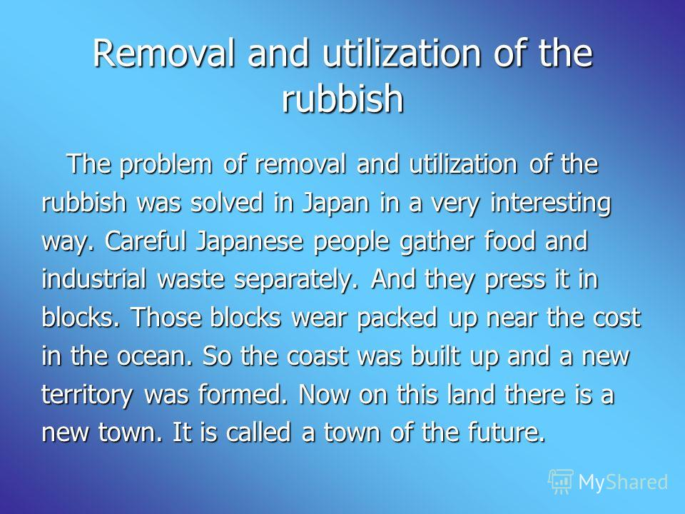 Removal and utilization of the rubbish The problem of removal and utilization of the The problem of removal and utilization of the rubbish was solved
