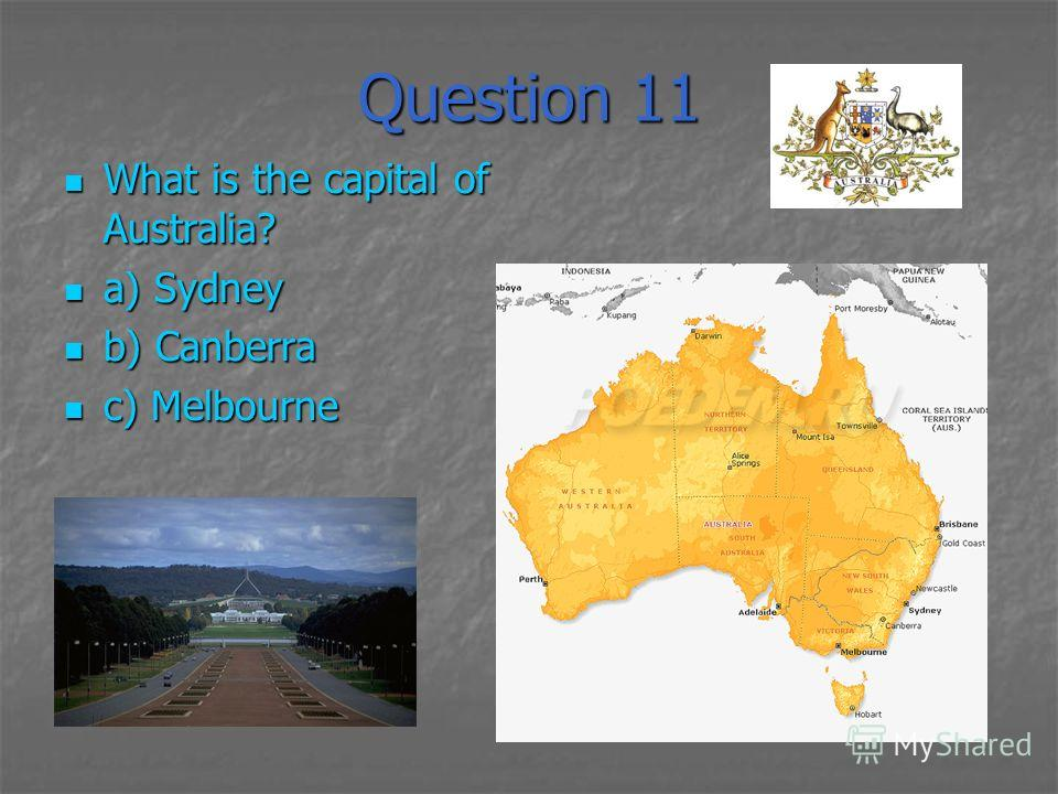 Question 11 What is the capital of Australia? What is the capital of Australia? a) Sydney a) Sydney b) Canberra b) Canberra c) Melbourne c) Melbourne