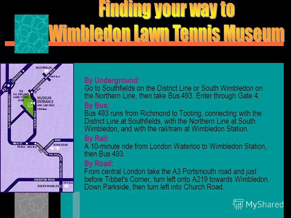 Panoramics 1. Main Entrance 2. Shop 3. No.1 Court 4. Henman Hill 5. Water Feature 6. Broadcast Centre 7. Museum Gallery 8. Centre Court 9. Crow's Nest 10. Court 13 11. Play Tennis ZoneMain EntranceShopNo.1 CourtHenman HillWater FeatureBroadcast Centr