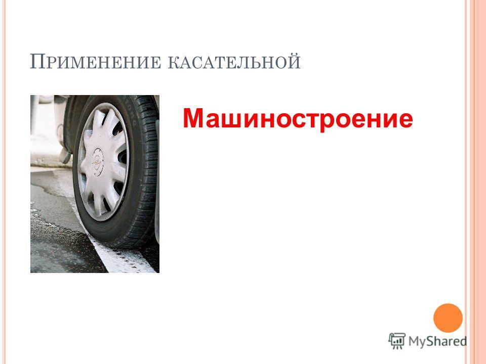 П РИМЕНЕНИЕ КАСАТЕЛЬНОЙ Машиностроение