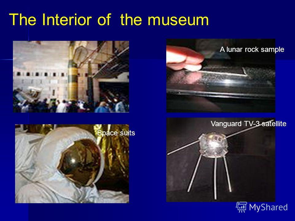The Interior of the museum A lunar rock sample Space suits Vanguard TV-3 satellite