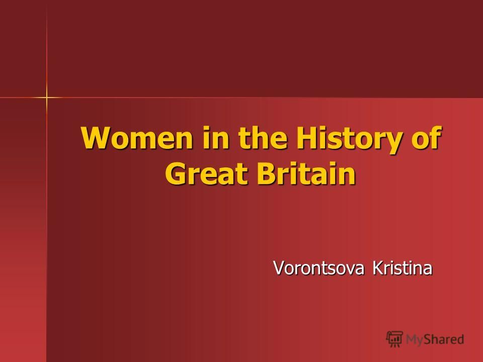 Women in the History of Great Britain Vorontsova Kristina