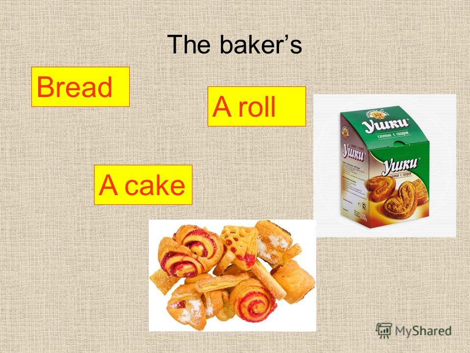 The bakers A roll Bread A cake
