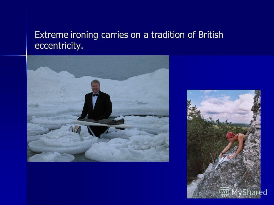 Extreme ironing carries on a tradition of British eccentricity.