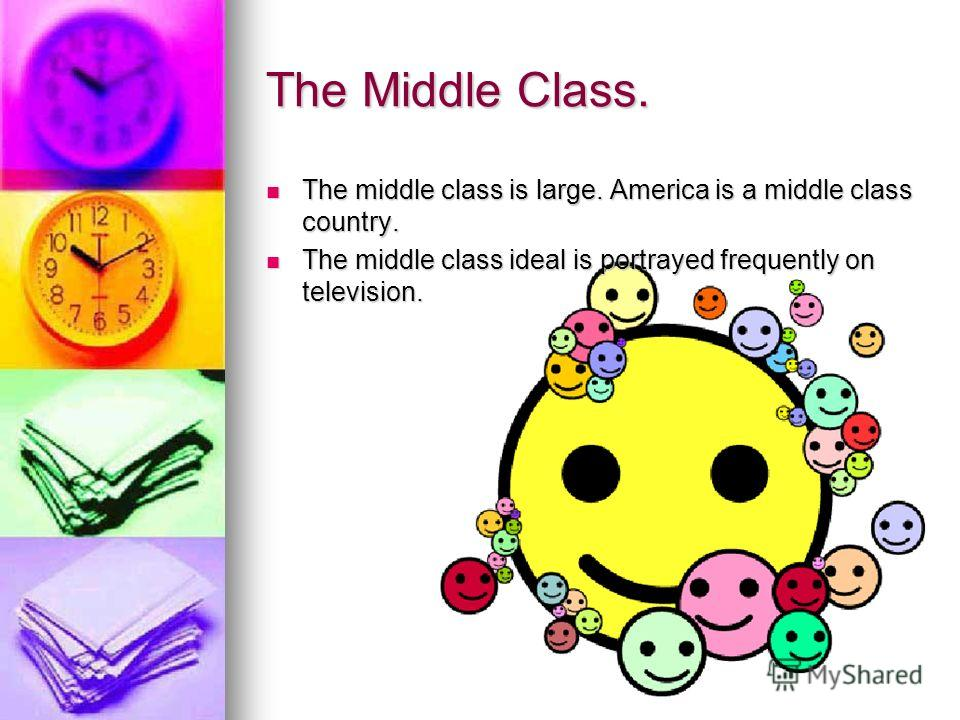 The Middle Class. The middle class is large. America is a middle class country. The middle class is large. America is a middle class country. The middle class ideal is portrayed frequently on television. The middle class ideal is portrayed frequently