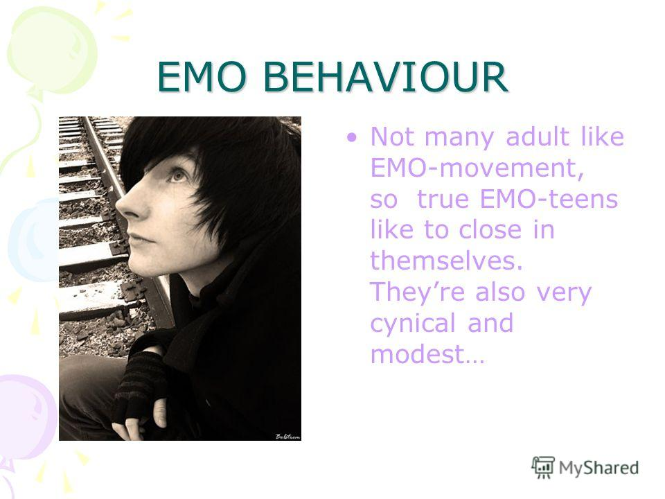 EMO BEHAVIOUR EMO like to dream about something… as you understand, all we a bit EMO… they often seem very sad…