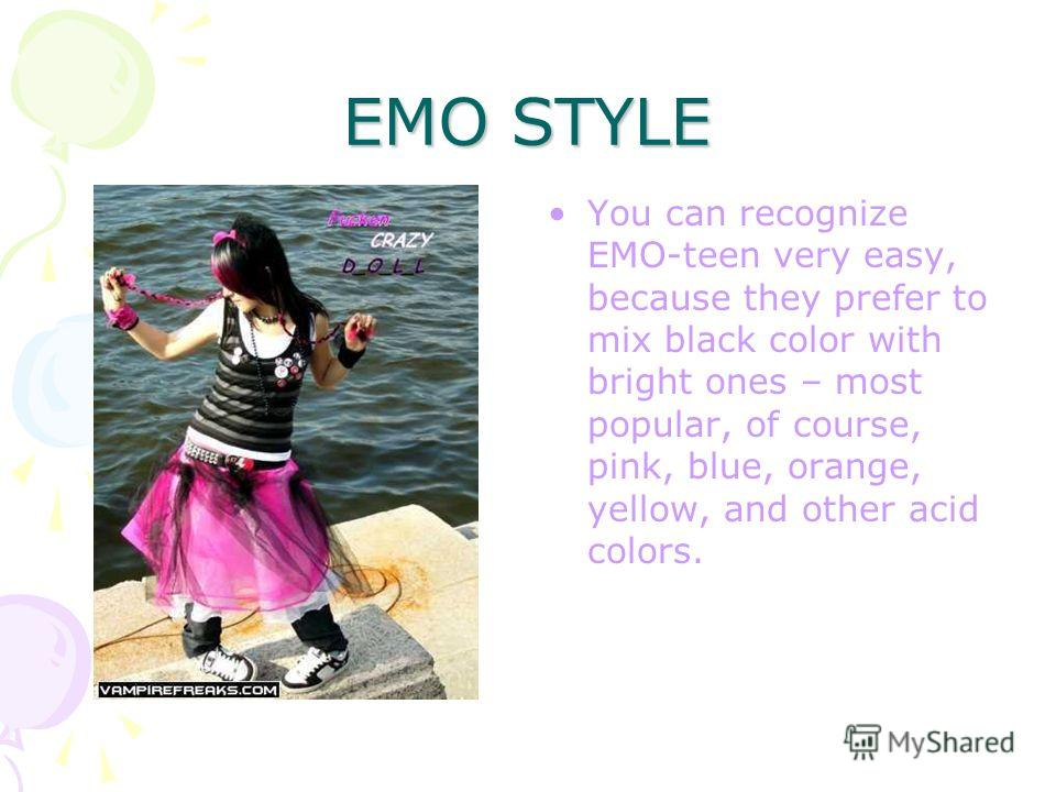 EMO MUSIC To tell the truth, there are not a lot of real EMO groups. EMO is often used just as a popular brand. But EMO- teens prefer these groups: - My Chemical Romance - Fall Out Boy - Placebo - Bullet for my Valentine - Killerpilze - Tokio Hotel -