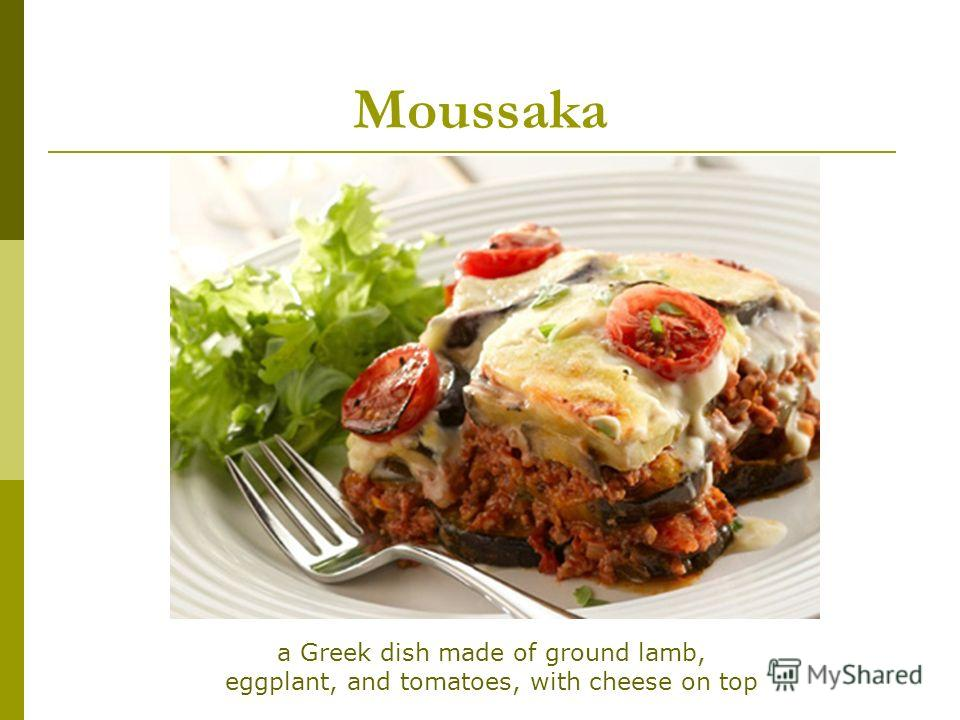 Moussaka a Greek dish made of ground lamb, eggplant, and tomatoes, with cheese on top