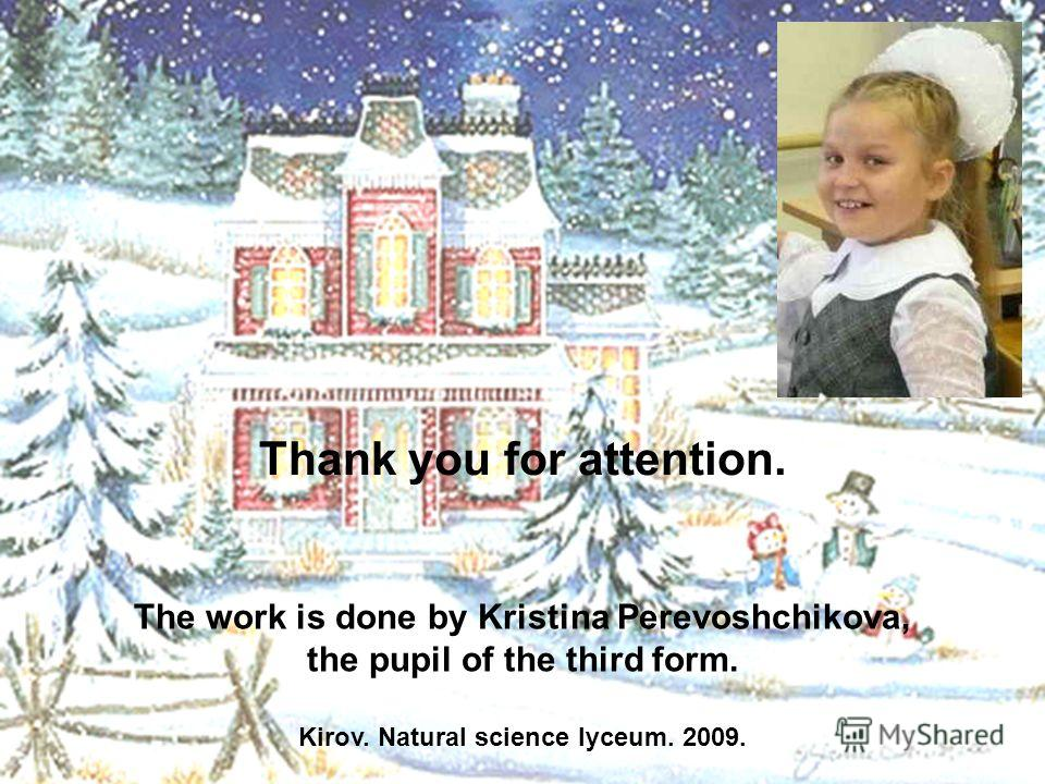 Thank you for attention. The work is done by Kristina Perevoshchikova, the pupil of the third form. Kirov. Natural science lyceum. 2009.