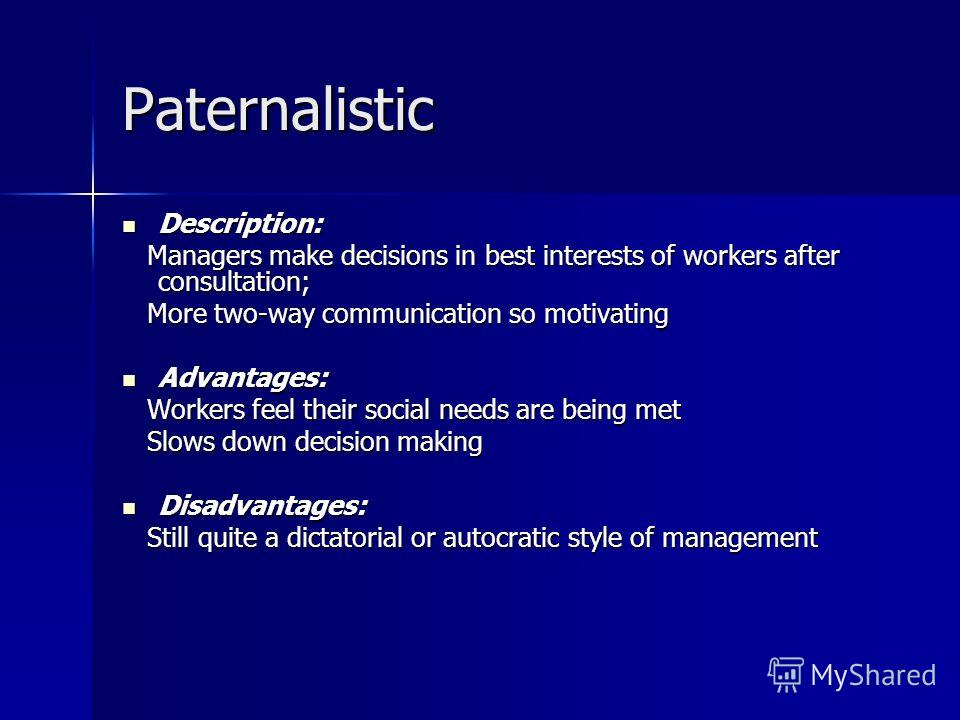 Paternalistic Description: Description: Managers make decisions in best interests of workers after consultation; Managers make decisions in best interests of workers after consultation; More two-way communication so motivating More two-way communicat