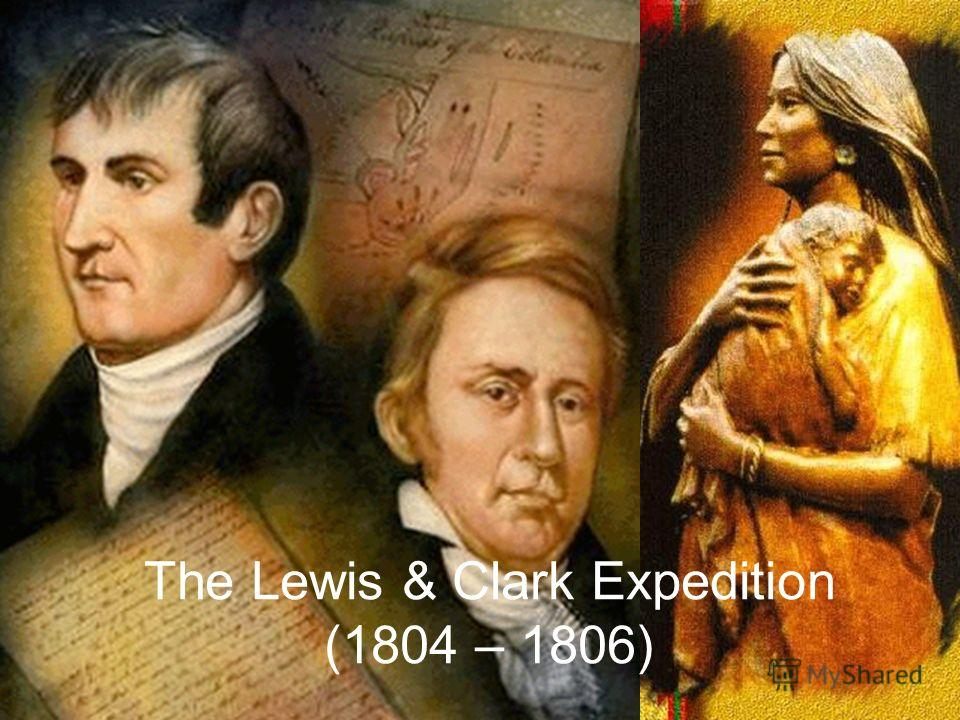 The Lewis & Clark Expedition (1804 – 1806)