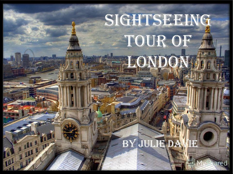 Sightseeing Tour of London By julie davie