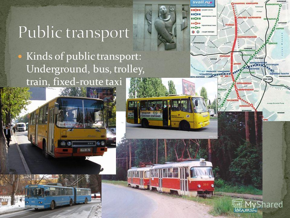 Kinds of public transport: Underground, bus, trolley, train, fixed-route taxi