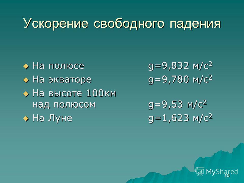 10 Ускорение свободного падения На полюсе g=9,832 м/с2 На экваторе g=9,780 м/с2 На высоте 100км над полюсом g=9,53 м/с2 На Луне g=1,623 м/с2
