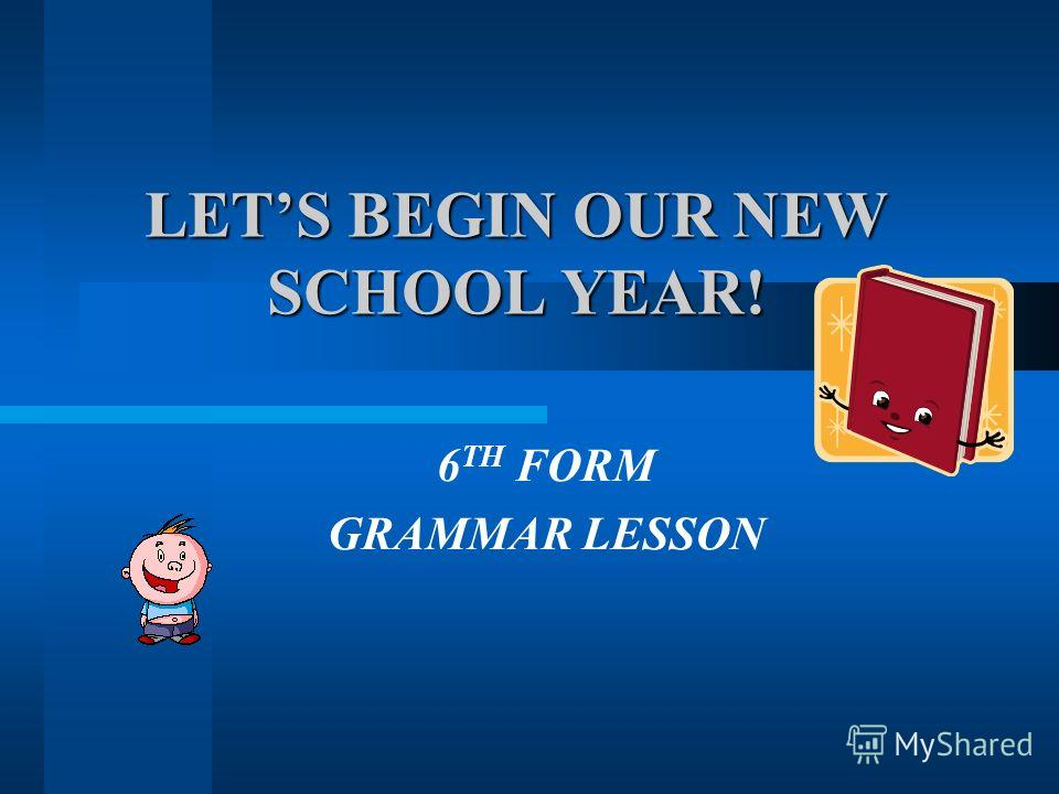 LETS BEGIN OUR NEW SCHOOL YEAR! 6 TH FORM GRAMMAR LESSON