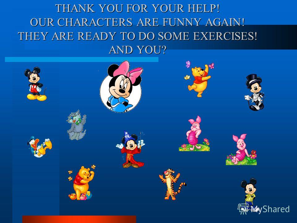 THANK YOU FOR YOUR HELP! OUR CHARACTERS ARE FUNNY AGAIN! THEY ARE READY TO DO SOME EXERCISES! AND YOU?