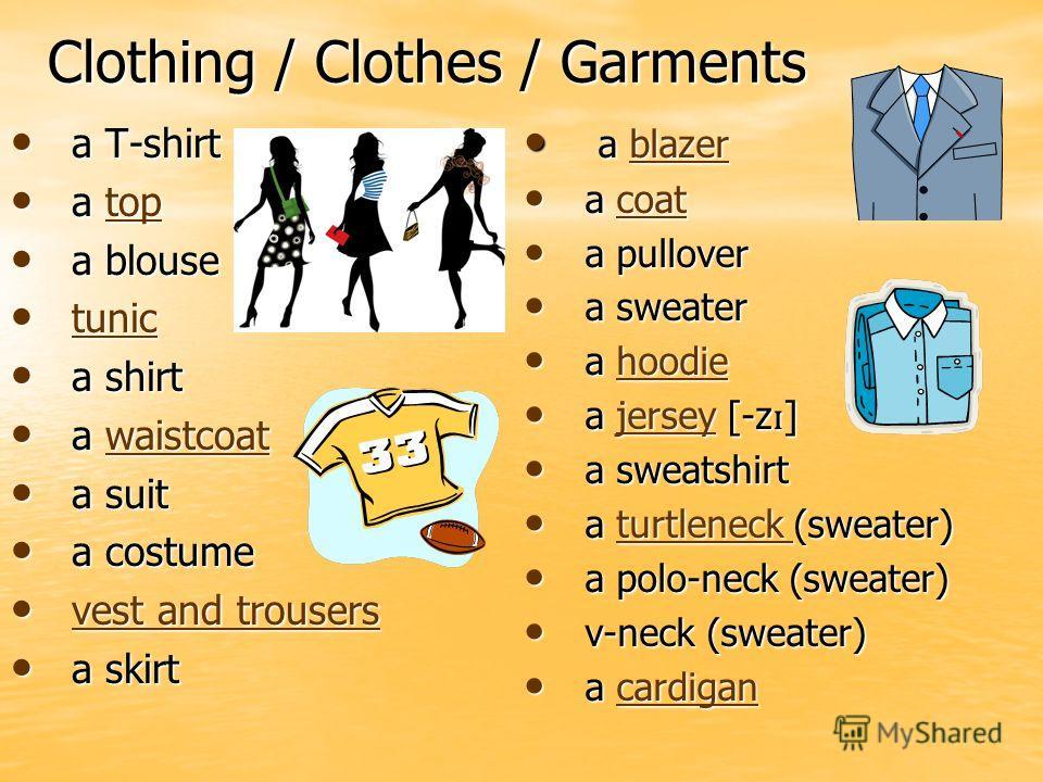 Clothing / Clothes / Garments a T-shirt a T-shirt a top a toptop a blouse a blouse tunic tunic tunic a shirt a shirt a waistcoat a waistcoatwaistcoat a suit a suit a costume a costume vest and trousers vest and trousers vest and trousers vest and tro