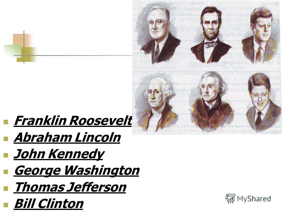 Franklin Roosevelt Abraham Lincoln John Kennedy George Washington Thomas Jefferson Bill Clinton