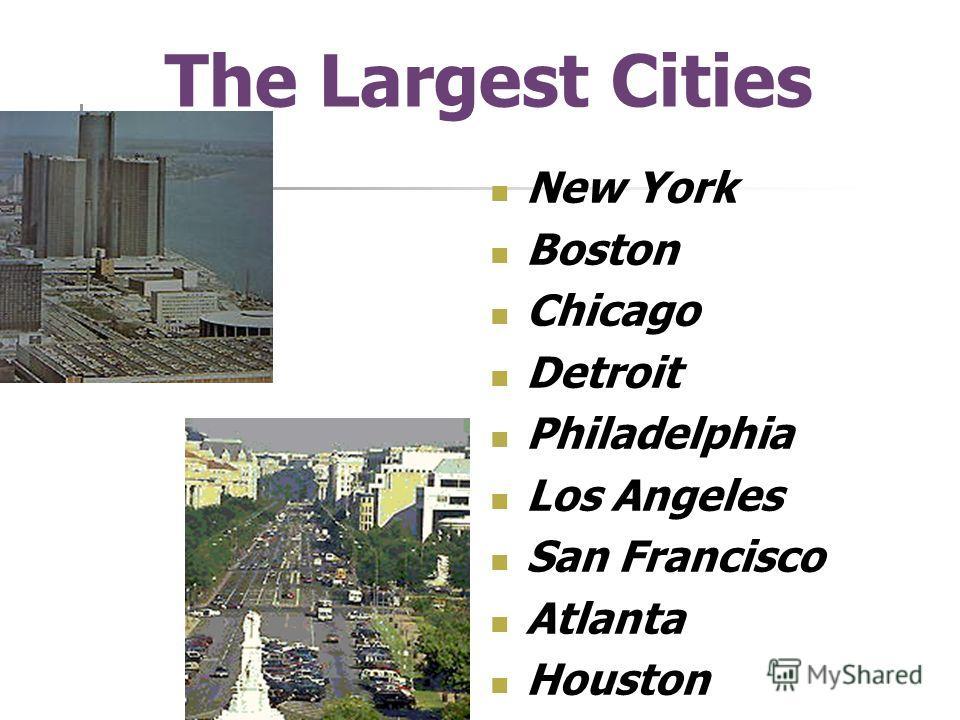 The Largest Cities New York Boston Chicago Detroit Philadelphia Los Angeles San Francisco Atlanta Houston