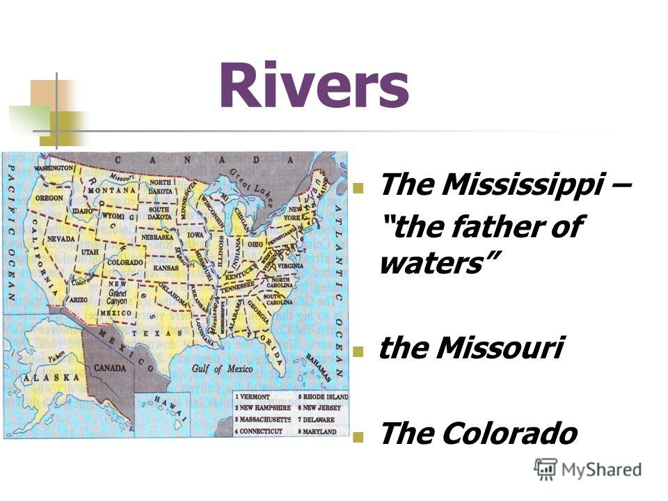 Rivers The Mississippi – the father of waters the Missouri The Colorado