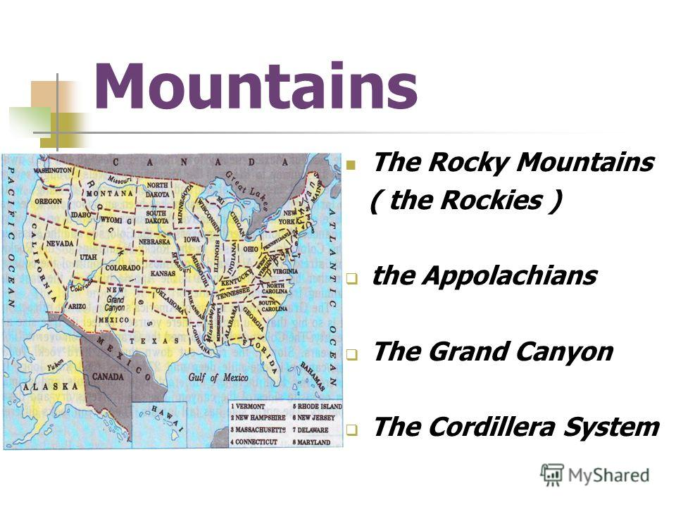 Mountains The Rocky Mountains ( the Rockies ) the Appolachians The Grand Canyon The Cordillera System