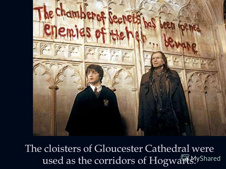 The cloisters of Gloucester Cathedral were used as the corridors of Hogwarts.