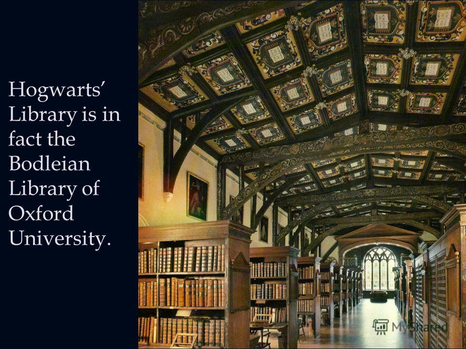 Hogwarts Library is in fact the Bodleian Library of Oxford University.