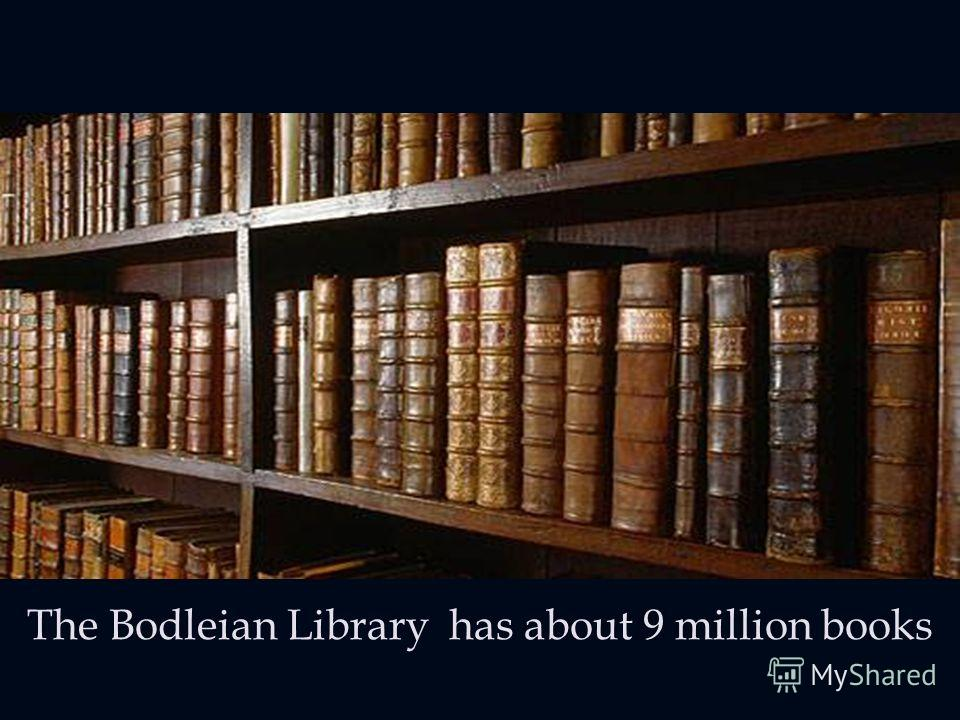 The Bodleian Library has about 9 million books