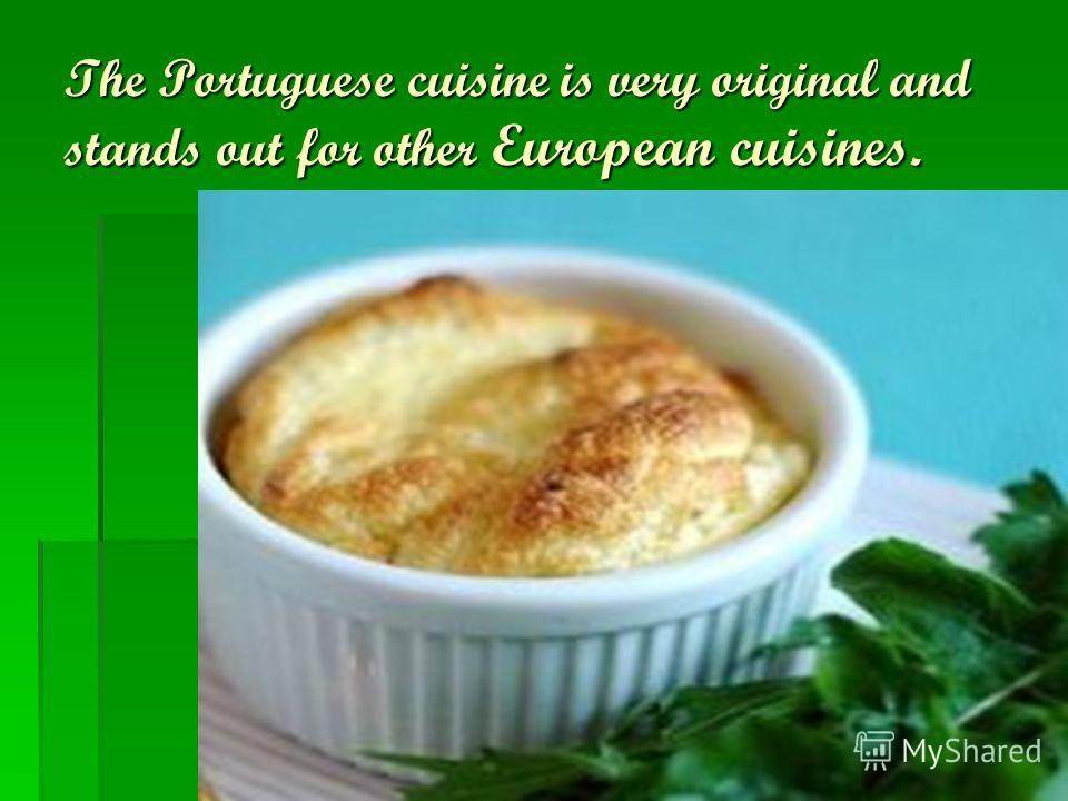 The Portuguese cuisine is very original and stands out for other European cuisines.
