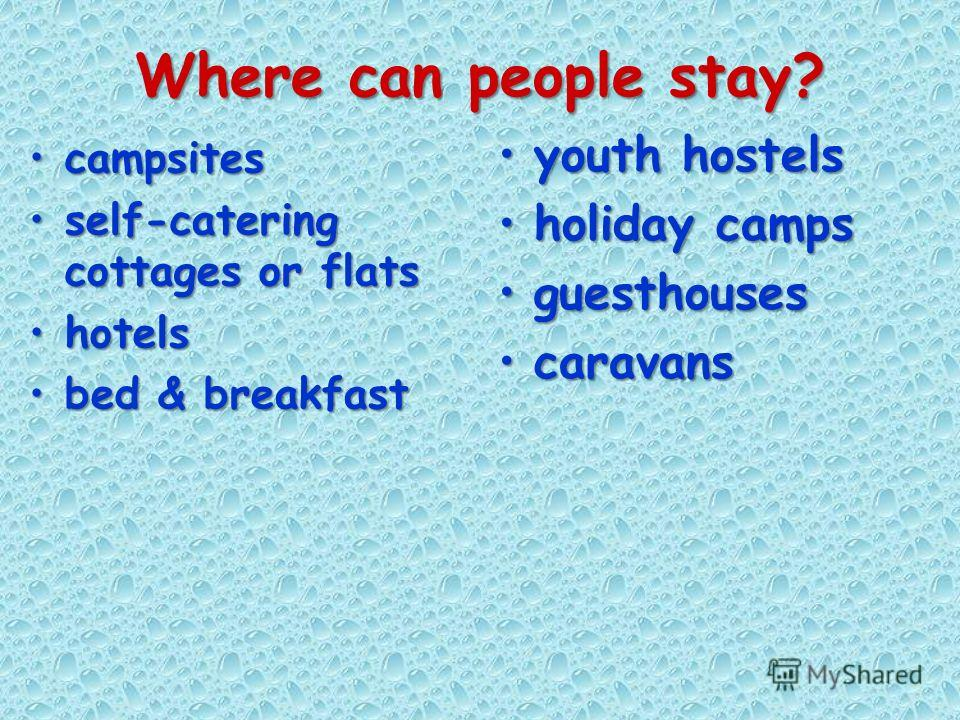Where can people stay? campsitescampsites self-catering cottages or flatsself-catering cottages or flats hotelshotels bed & breakfastbed & breakfast youth hostelsyouth hostels holiday campsholiday camps guesthousesguesthouses caravanscaravans