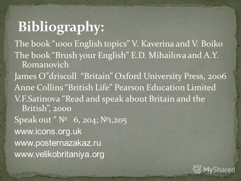 The book 1000 English topics V. Kaverina and V. Boiko The book Brush your English E.D. Mihailova and A.Y. Romanovich James Odriscoll Britain Oxford University Press, 2006 Anne Collins British Life Pearson Education Limited V.F.Satinova Read and speak