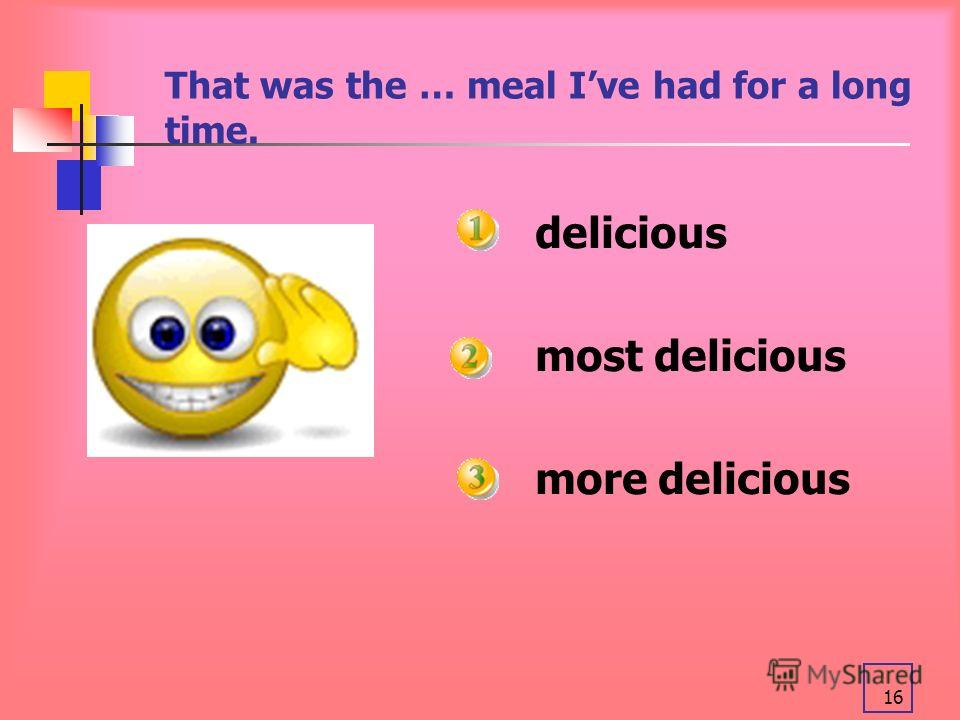 16 That was the … meal Ive had for a long time. delicious most delicious more delicious