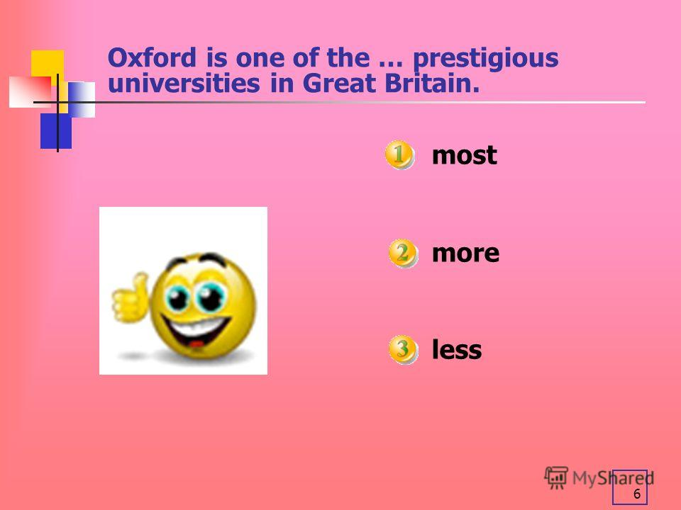 6 Oxford is one of the … prestigious universities in Great Britain. most more less