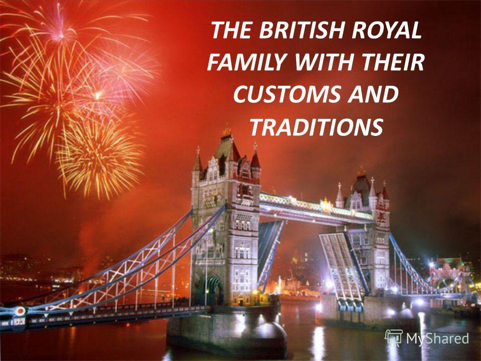 THE BRITISH ROYAL FAMILY WITH THEIR CUSTOMS AND TRADITIONS