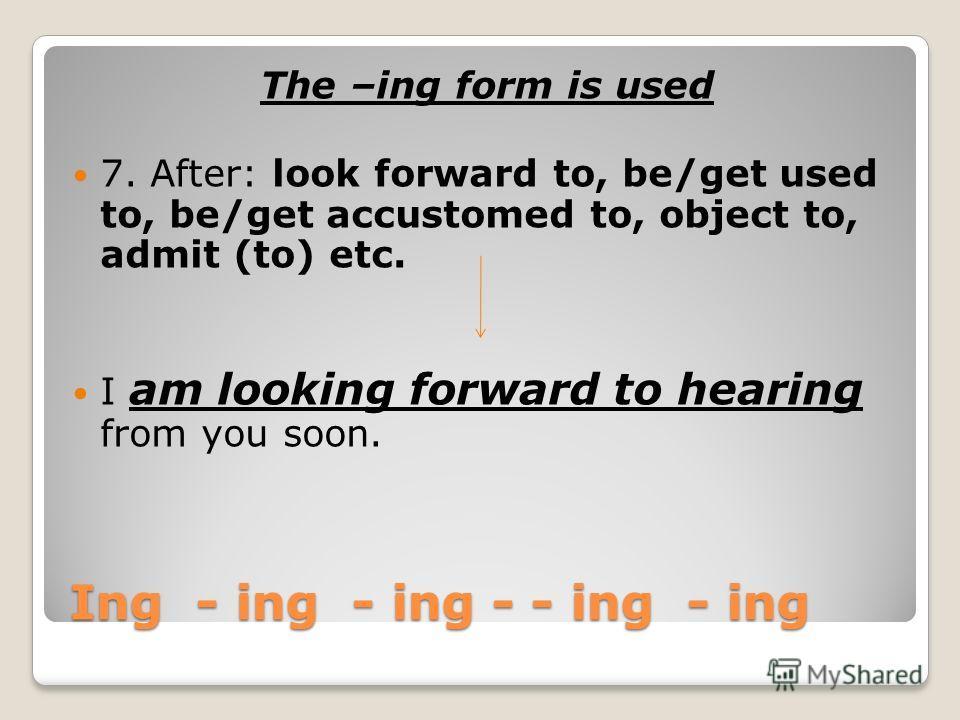 - Ing - ing - ing - ing - ing The –ing form is used 6. As a noun. Walking is good exercise.
