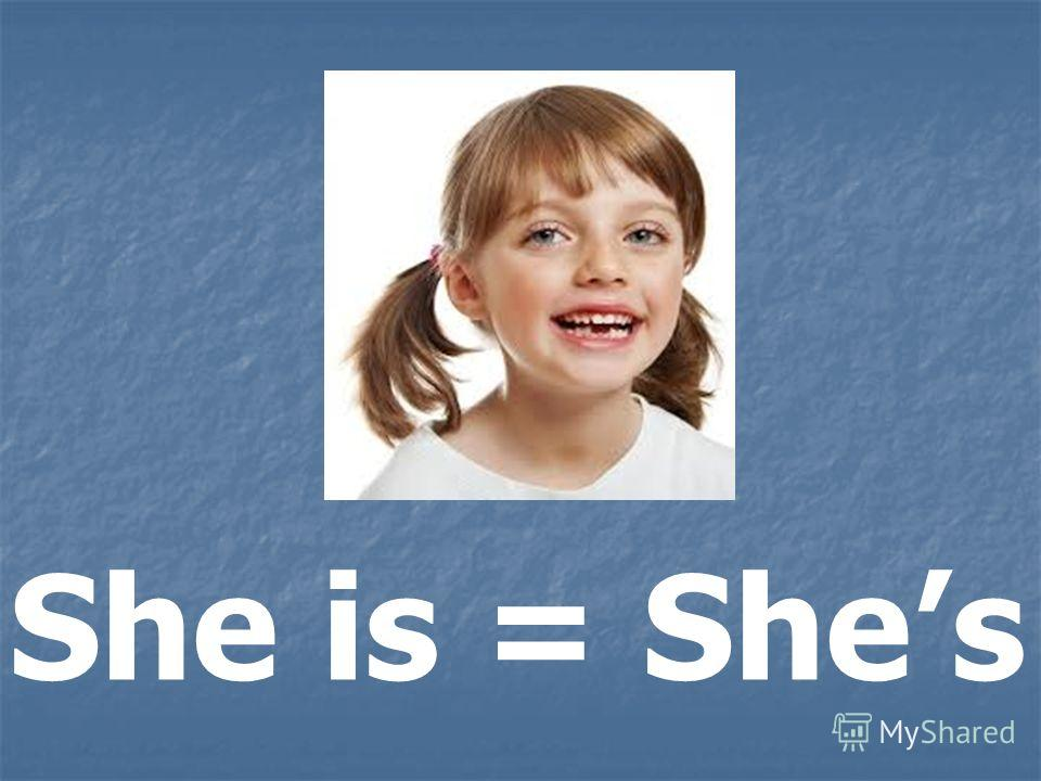 She is = Shes