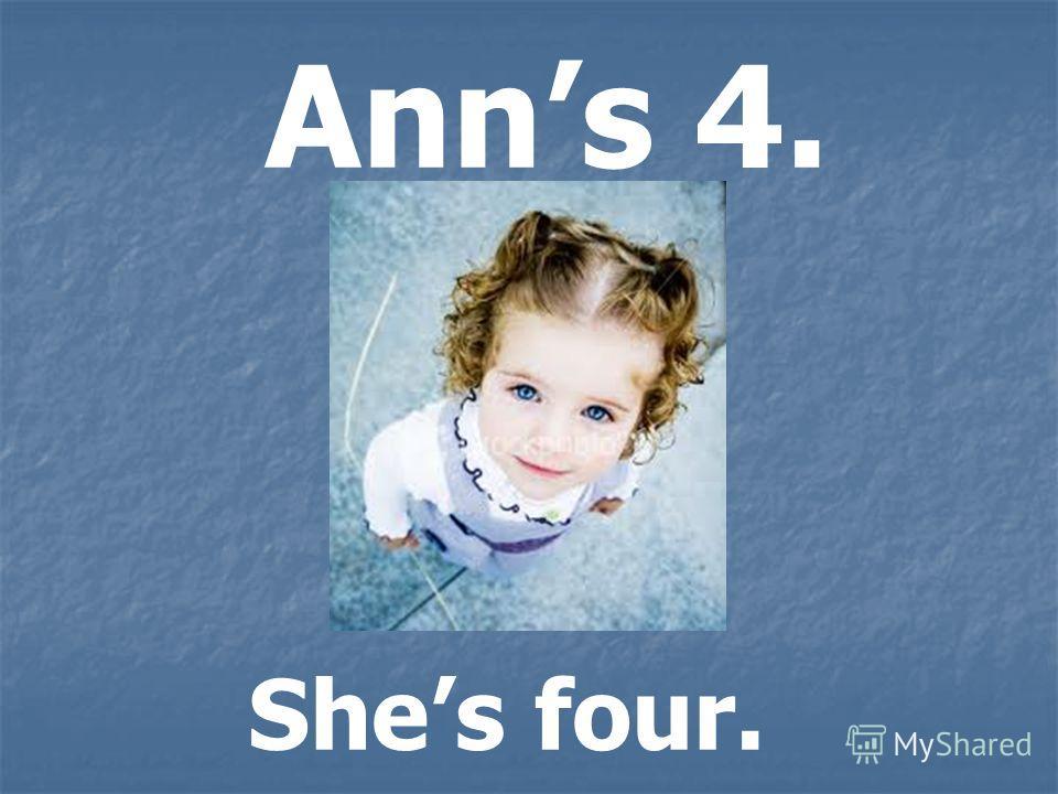 Anns 4. Shes four.