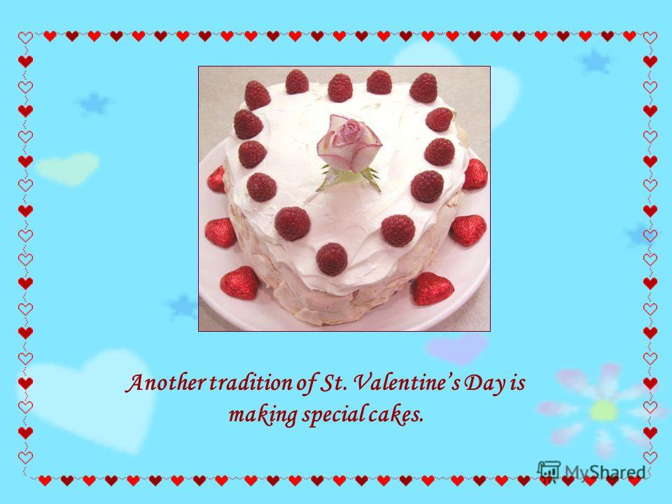 Another tradition of St. Valentines Day is making special cakes.