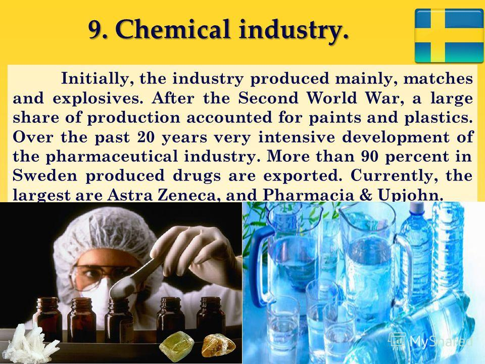 9. Chemical industry. Initially, the industry produced mainly, matches and explosives. After the Second World War, a large share of production accounted for paints and plastics. Over the past 20 years very intensive development of the pharmaceutical