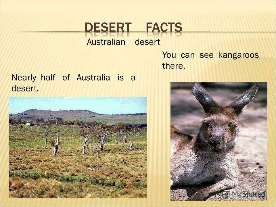 AusAus Australian desert Nearly half of Australia is a desert. You can see kangaroos there.